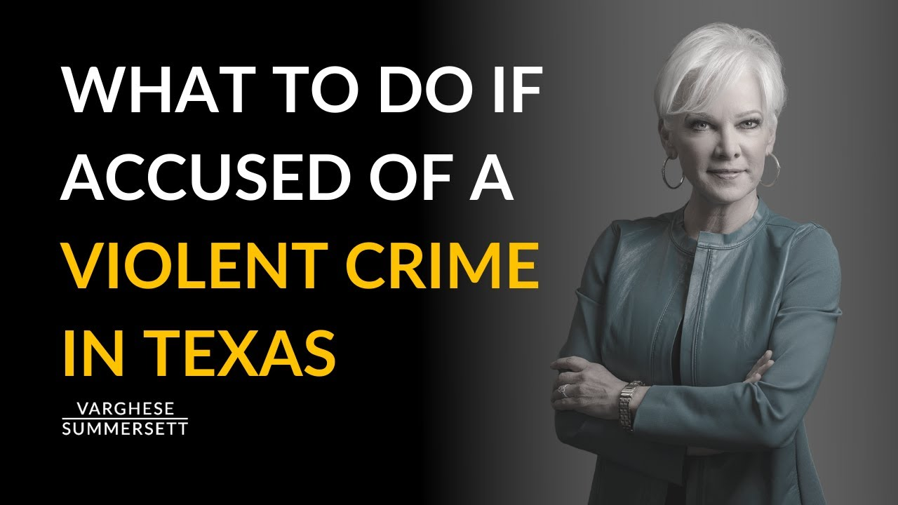 What Should You Do if You're Accused of a Violent Crime in Texas?
