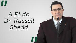 """""""A Fé do Dr. Russell Shedd"""" - Solano Portela"""