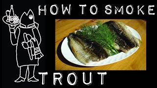 How To Smoke Trout And Then Make A Salad!
