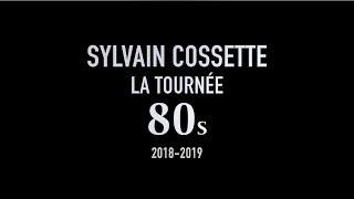 Sylvain Cossette - LA TOURNÉE 80s (2018-2019)