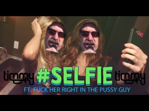 Fuck Her Right in the Pussy #Selfie & Freaks Remix Wt Video