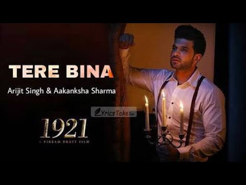 Download Tere bina - Arijit Singh Full Song | 1921 | Zareen Khan & Karan kundra | Lyrical Video hd file 3gp hd mp4 download videos
