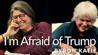 I'm afraid of Trump - The Work of Byron Katie - YouTube