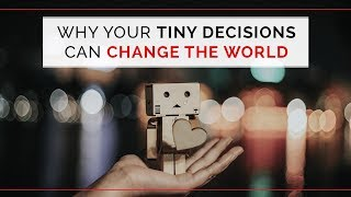 Day 27 - Why Your Tiny Decisions Can Change The World