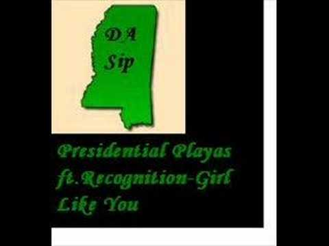 Recognition - This song go so hard by Girl Like You-Presidential Playas Ft. Recognition Please leave comment wut u think of it.