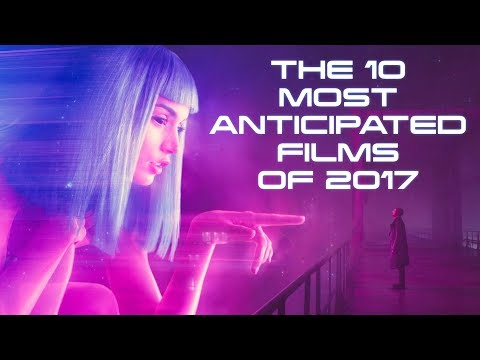 The 10 Most Anticipated Films of 2017 | Video Countdown