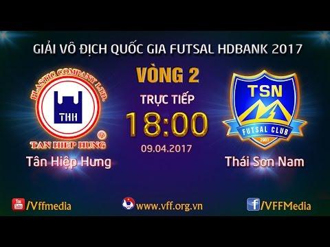 TRỰC TIẾP | TÂN HIỆP HƯNG VS THÁI SƠN NAM | VÒNG 2 - VCK GIẢI VĐQG FUTSAL HD BANK 2017