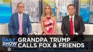 Grandpa Trump Calls Fox & Friends | The Daily Show
