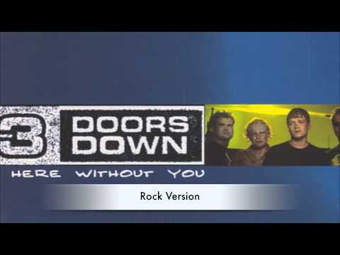 Here Without You (Rock Version) - 3 Doors Down