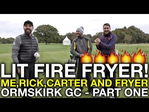 LIT FIRE FRYER! Me, Matt, Rick and Carter - Ormskirk GC - Part 1