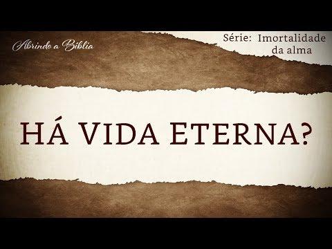 HÁ VIDA ETERNA? | Imortalidade da Alma | Abrindo a Bíblia