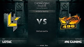 Lotac против 496 Gaming, Третья карта, SEA Qualifiers The Chongqing Major