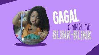 Video GAGAL BIKIN SLIME BLINK BLINK!! MP3, 3GP, MP4, WEBM, AVI, FLV Mei 2017