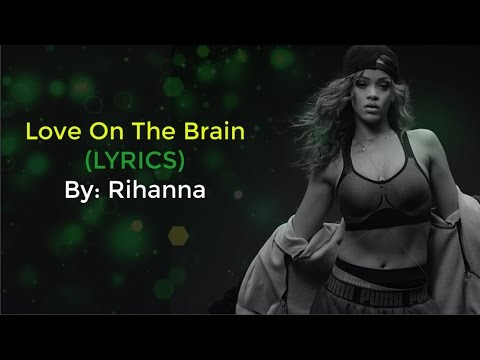 , title : 'Rihanna New Song - LOVE ON THE BRAIN Lyrics OST From The Fifty Shades Darker Soundtrack'