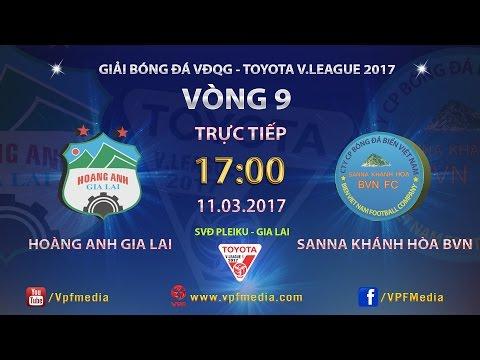 Trực Tiếp  | HOÀNG ANH GIA LAI vs SANNA KHÁNH HÒA BVN | VÒNG 9 V LEAGUE 2017.