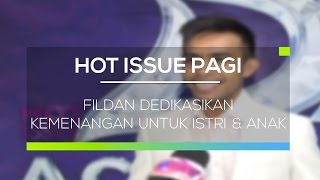Video Fildan Dedikasikan Kemenangan Untuk Istri dan Anak - Hot Issue Pagi MP3, 3GP, MP4, WEBM, AVI, FLV Mei 2017