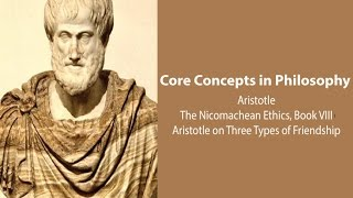 Philosophy Core Concepts:  Aristotle On Three Types Of Friendship (Nic. Ethics. Bk. 8)