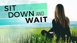 Day 26: Sit Down and Wait