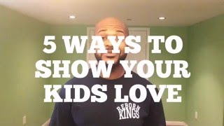 5 WAYS TO SHOW YOUR KIDS LOVE