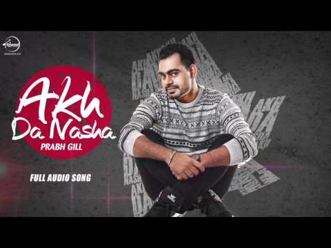 Akh Da Nasha ( Full Audio Song ) | Prabh Gill | Pu