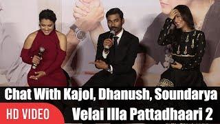 Video Chit Chat With Kajol, Dhanush And Soundarya Rajinikanth | Velai Illa Pattadhaari 2 Trailer Launch MP3, 3GP, MP4, WEBM, AVI, FLV Juni 2017