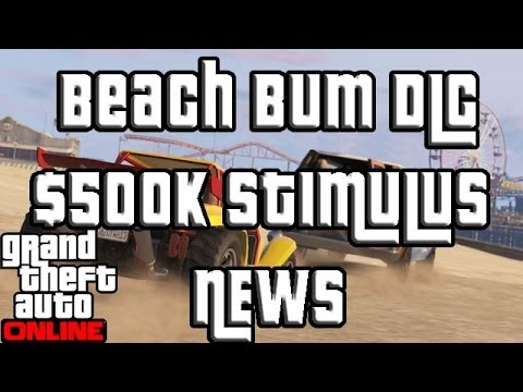Stimulus - GTA Online Beach Bum DLC, The 500k Stimulus Package and GTA 5 Online Content Creator! Subscribe! - http://bit.ly/SUBSCRIBETODAY http://Twitter.com/Garrett_su...