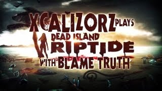 Using a Boat the Old Fashioned Way? I WON'T HAVE IT! - Dead Island Riptide w/ BlameTruth Ep.5