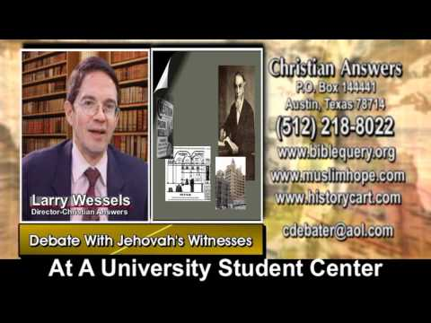 DEBATE: LARRY WESSELS VERSUS TWO JEHOVAH'S WITNESSES AT A UNIVERSITY STUDY CENTER