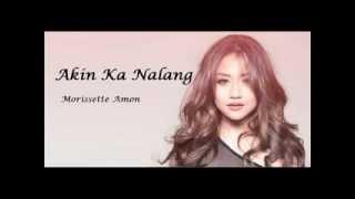 Morissette Amon   Akin Ka Na Lang with lyrics