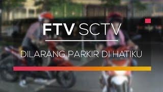FTV SCTV - Dilarang Parkir di Hatiku