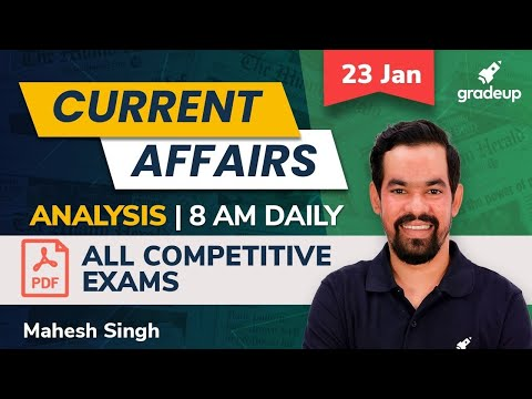 23 January 2021   Current Affairs Analysis by Mahesh Singh For All Exams   Gradeup
