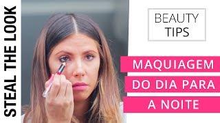 Como Levar Sua Maquiagem Do Dia Para Noite | Steal The Look Beauty Tips
