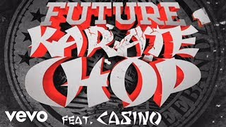 Future featuring Casino – Karate Chop (audio)