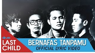 Last Child - Bernafas Tanpamu (Official Lyric Video) Video