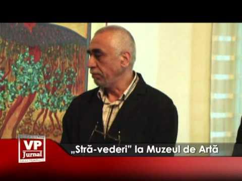 """""""Stră-vederi"""" la Muzeul de Artă"""