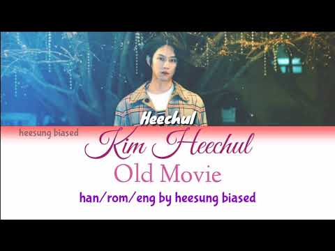 KIM HEECHUL 김희철 '옛날 사람' (Old Movie) Color Coded Lyrics [Han/Rom/Eng] By Heesung Biased