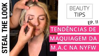 As Tendências de Maquiagem da MAC na  NYFW - Parte II | Steal the Look - Dicas de Beleza