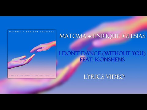 Matoma & Enrique Iglesias – I Don't Dance (Without You) Lyrics [feat. Konshens]