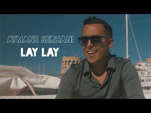 | Aymane Serhani - LAY LAY