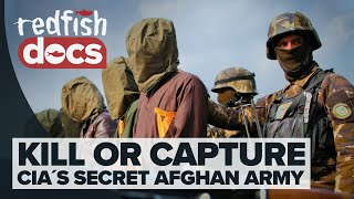 Kill or Capture: Inside The CIA's Secret Afghan Army