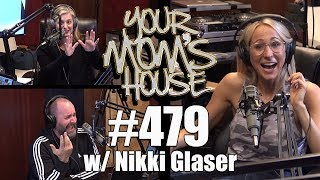 Your Mom's House Podcast - Ep, 479 w/ Nikki Glaser