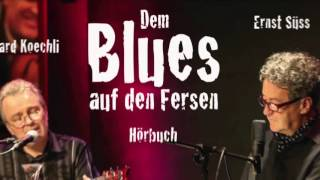 Richard Koechli - Dem Blues auf den Fersen (Musik-Hörbuch)