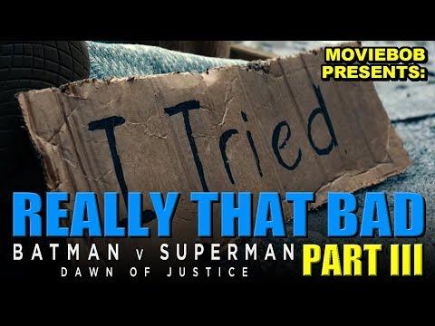 BATMAN V SUPERMAN: REALLY THAT BAD - Part III (видео)