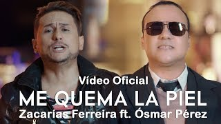 Zacarías Ferreira ft. Ósmar Pérez – Me quema la Piel