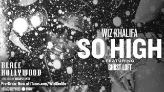 Wiz Khalifa - So High ft. Ghost Loft [Official Audio] - YouTube