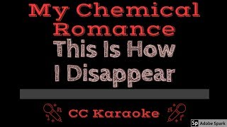 My Chemical Romance • This Is How I Disappear (CC) [Karaoke Instrumental Lyrics]