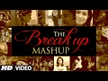 The Break Up MashUp Full Video Song 2016