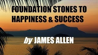 FOUNDATION STONES TO HAPPINESS & SUCCESS by James Allen - FULL AudioBook | Greatest Audio Books