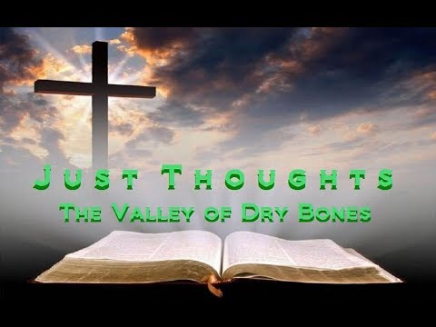 Just Thoughts  The Valley of Dry Bones  2017