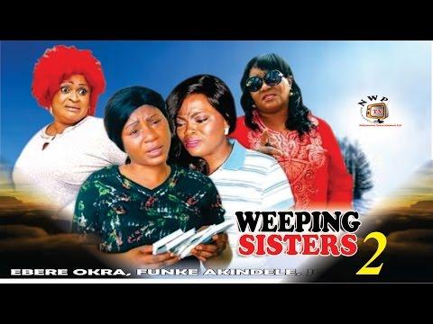 Weeping Sister Season 2  - 2015 Latest Nigerian Nollywood  Movie
